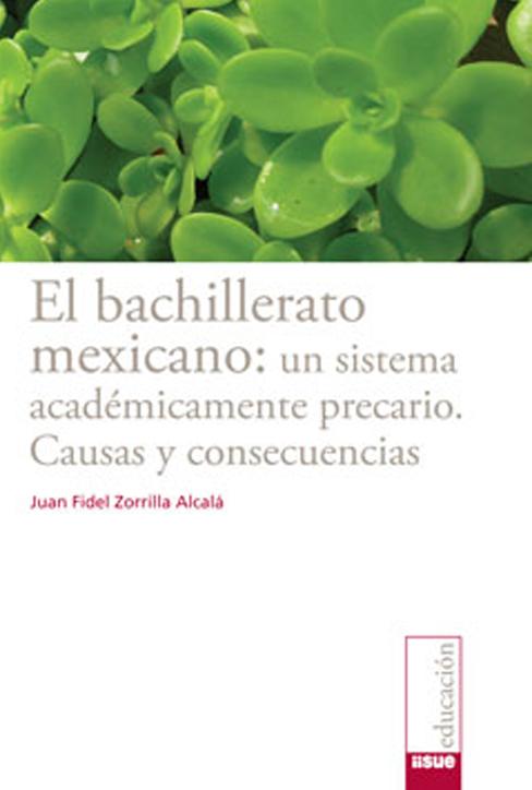 El bachillerato mexicano: un sistema académicamente precario. Causas y consecuencias