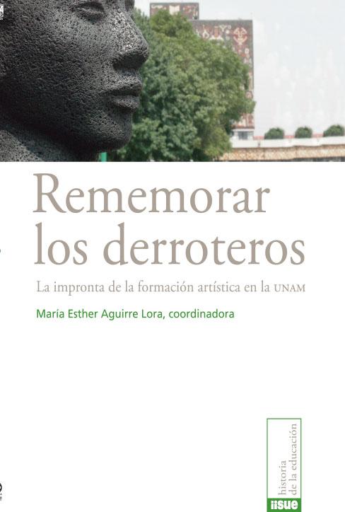 Rememorar los derroteros: La impronta de la formación artística en la UNAM