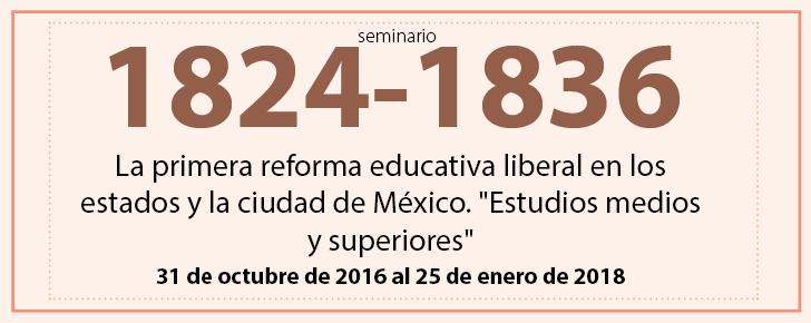 La primera reforma educativa liberal en los estados y la ciudad de México. Estudios medios y superiores (1824-1836)