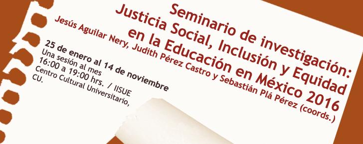Seminario de investigación: Justicia social, Inclusión y Equidad en la Educación en México 2016